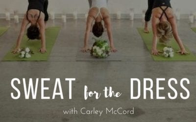 SWEAT FOR THE DRESS WITH CARLEY MCCORD AT YOGASTUDIO 90 WEDNESDAY, JULY 19TH AT 7:15PM